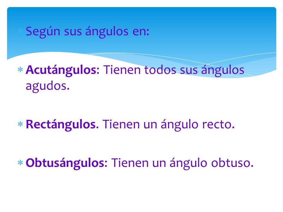 Según sus ángulos en: Acutángulos: Tienen todos sus ángulos agudos. Rectángulos. Tienen un ángulo recto.