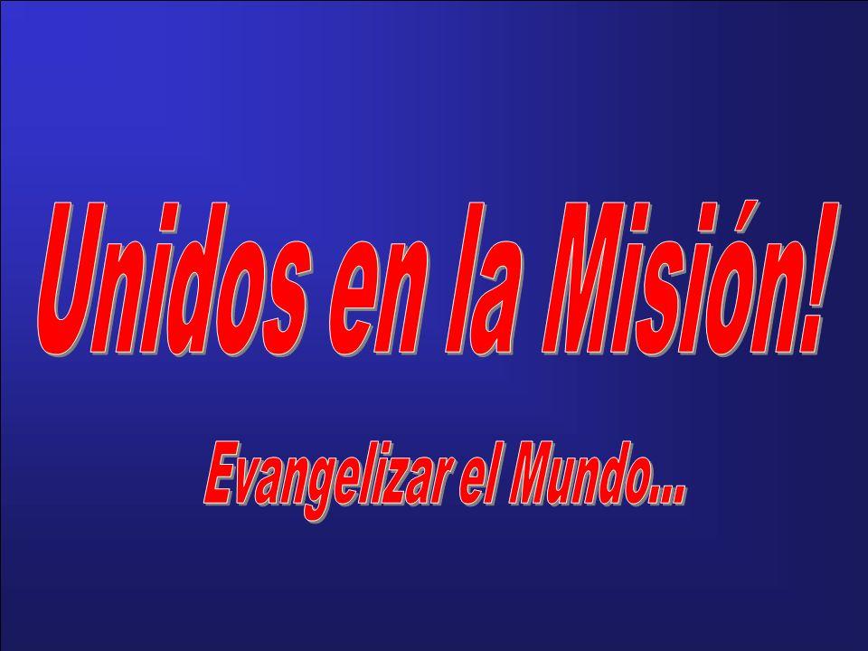 Unidos en la Misión! Evangelizar el Mundo...