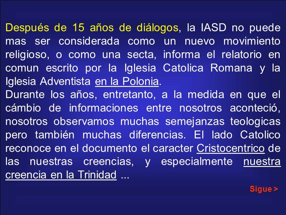 Después de 15 años de diálogos, la IASD no puede mas ser considerada como un nuevo movimiento religioso, o como una secta, informa el relatorio en comun escrito por la Iglesia Catolica Romana y la Iglesia Adventista en la Polonia.