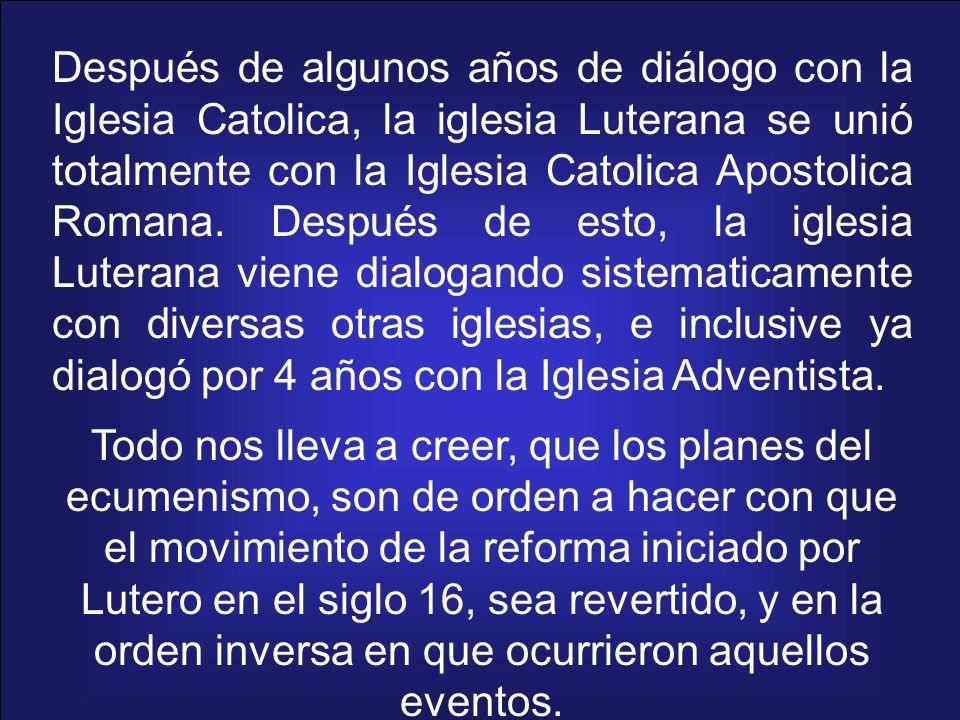 Después de algunos años de diálogo con la Iglesia Catolica, la iglesia Luterana se unió totalmente con la Iglesia Catolica Apostolica Romana. Después de esto, la iglesia Luterana viene dialogando sistematicamente con diversas otras iglesias, e inclusive ya dialogó por 4 años con la Iglesia Adventista.