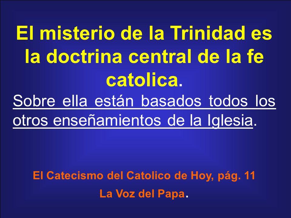 El misterio de la Trinidad es la doctrina central de la fe catolica.