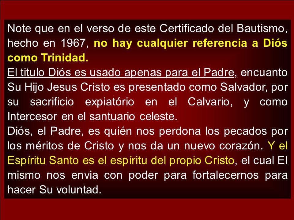 Note que en el verso de este Certificado del Bautismo, hecho en 1967, no hay cualquier referencia a Diós como Trinidad.