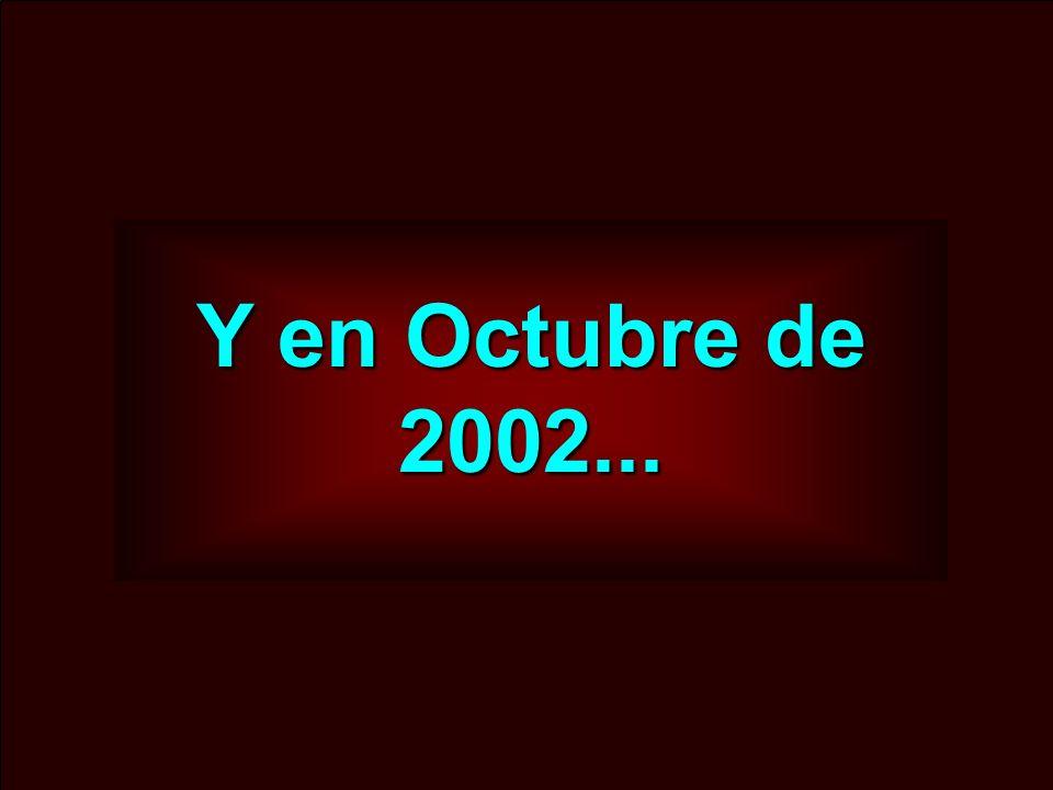 Y en Octubre de 2002...