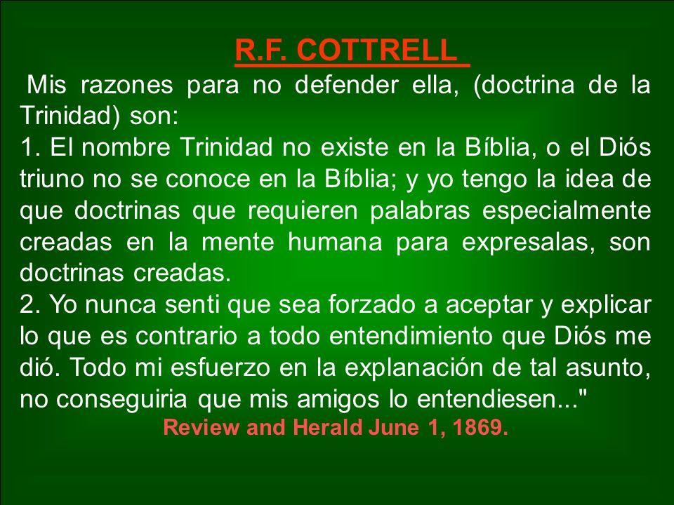 R.F. COTTRELL Mis razones para no defender ella, (doctrina de la Trinidad) son: