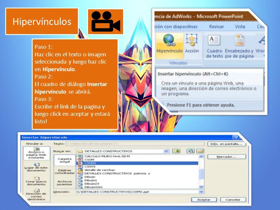Hipervínculos Paso 1: Haz clic en el texto o imagen seleccionada y luego haz clic en Hipervínculo.