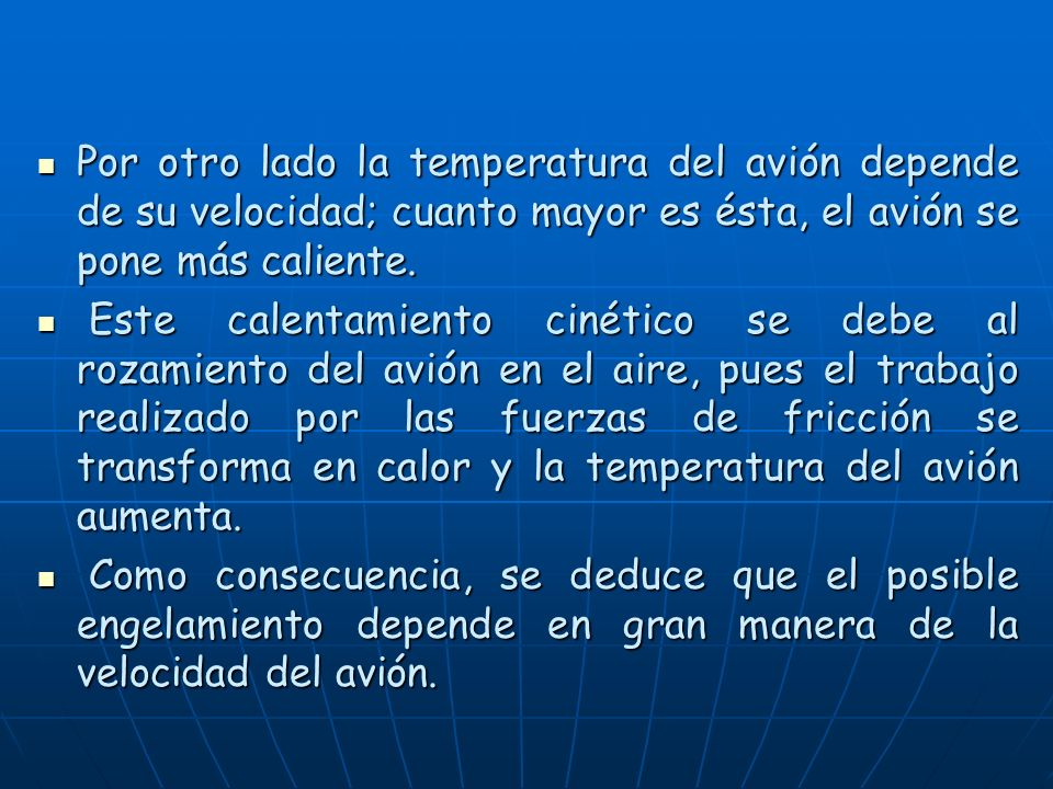Por otro lado la temperatura del avión depende de su velocidad; cuanto mayor es ésta, el avión se pone más caliente.