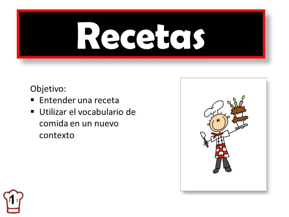 Recetas 1 Objetivo: Entender una receta