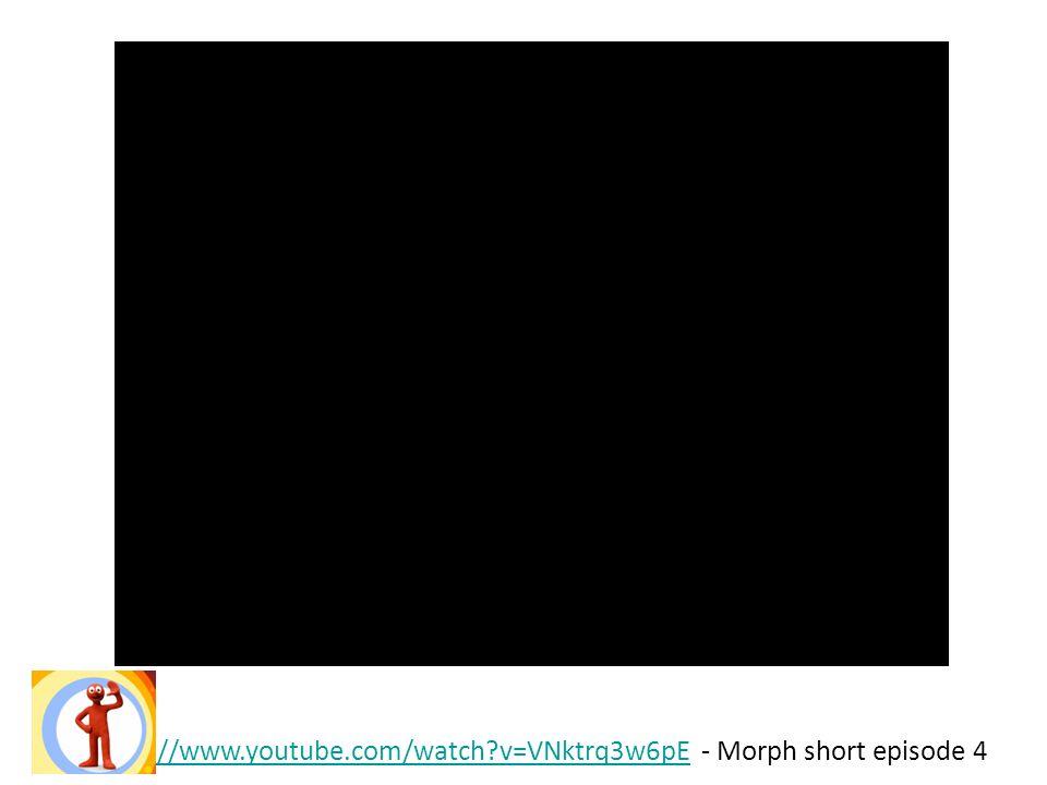 http://www.youtube.com/watch v=VNktrq3w6pE - Morph short episode 4
