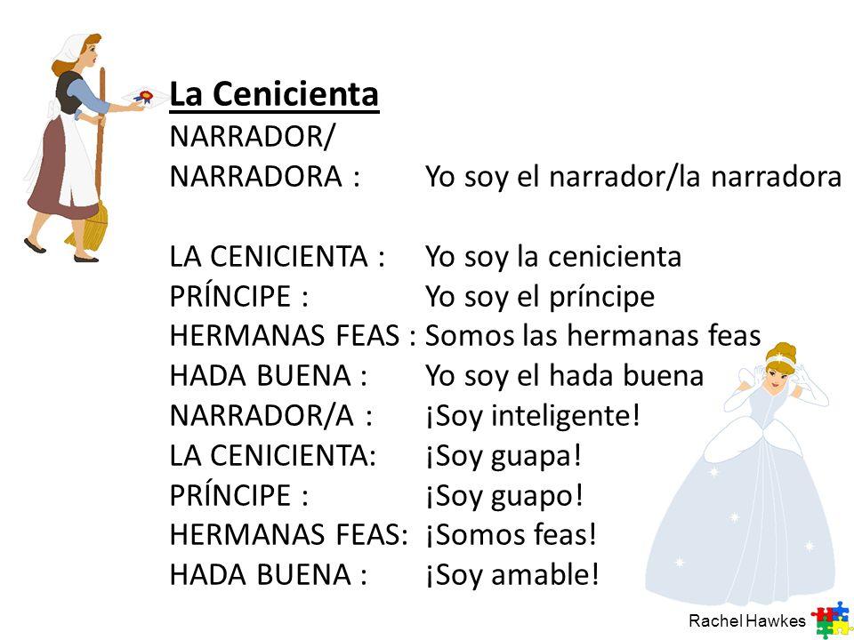La Cenicienta NARRADOR/ NARRADORA : Yo soy el narrador/la narradora
