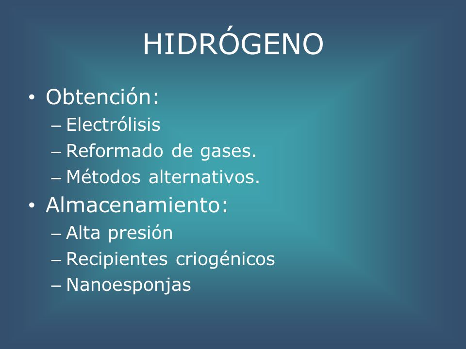 HIDRÓGENO Obtención: Almacenamiento: Electrólisis Reformado de gases.