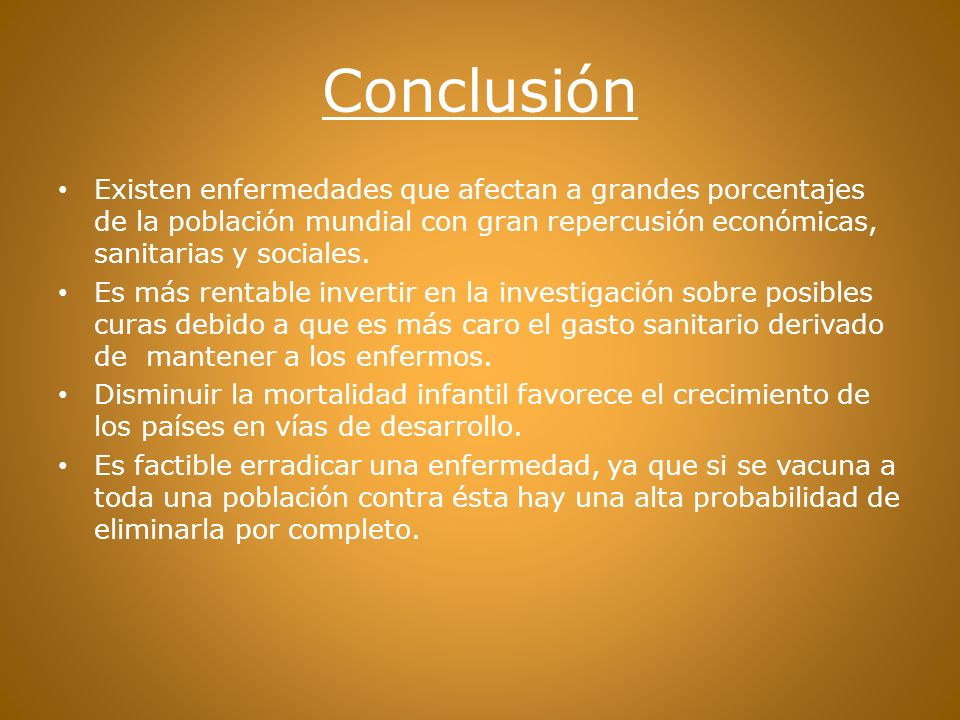 Conclusión Existen enfermedades que afectan a grandes porcentajes de la población mundial con gran repercusión económicas, sanitarias y sociales.