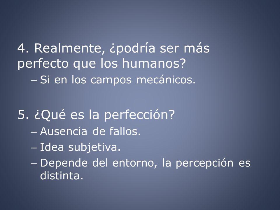 4. Realmente, ¿podría ser más perfecto que los humanos
