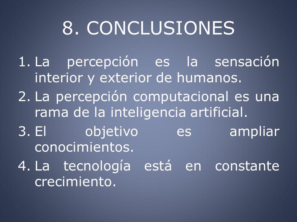 8. CONCLUSIONES La percepción es la sensación interior y exterior de humanos. La percepción computacional es una rama de la inteligencia artificial.