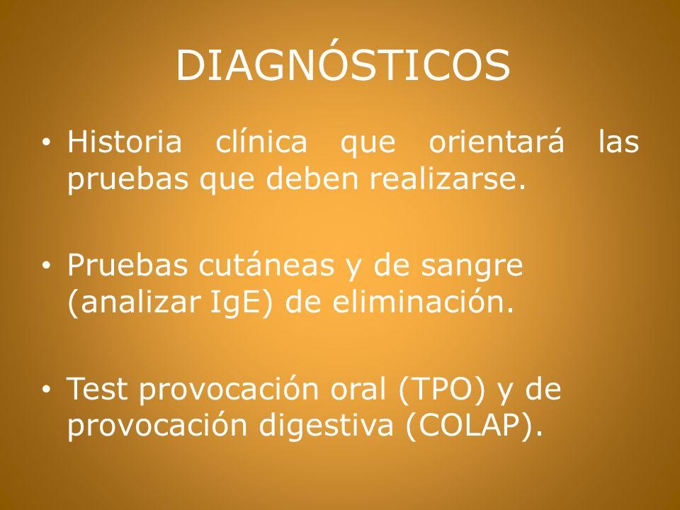 DIAGNÓSTICOS Historia clínica que orientará las pruebas que deben realizarse. Pruebas cutáneas y de sangre (analizar IgE) de eliminación.