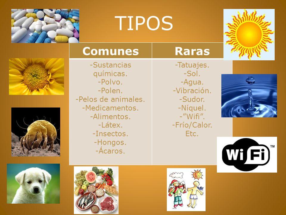 TIPOS Comunes Raras -Sustancias químicas. -Polvo. -Polen.
