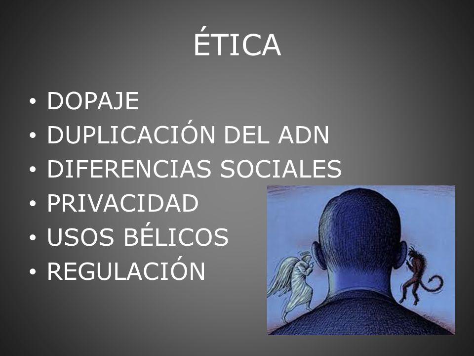 ÉTICA DOPAJE DUPLICACIÓN DEL ADN DIFERENCIAS SOCIALES PRIVACIDAD