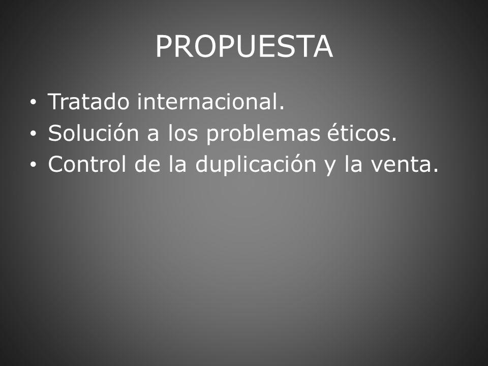 PROPUESTA Tratado internacional. Solución a los problemas éticos.