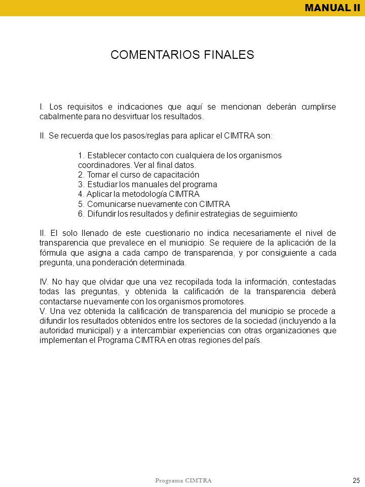 COMENTARIOS FINALES I. Los requisitos e indicaciones que aquí se mencionan deberán cumplirse cabalmente para no desvirtuar los resultados.