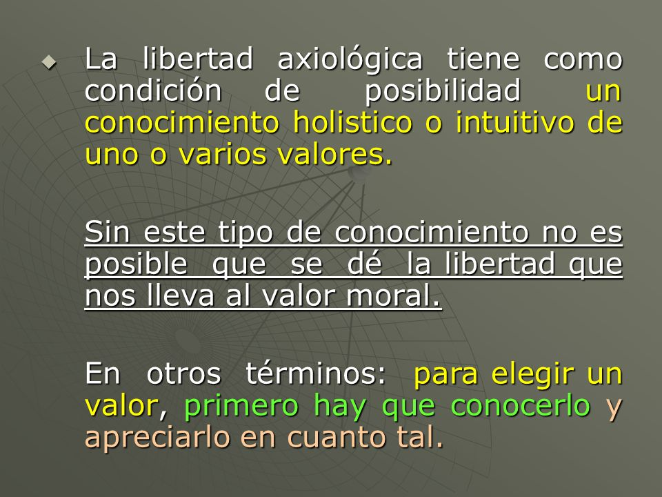 La libertad axiológica tiene como condición de posibilidad un conocimiento holistico o intuitivo de uno o varios valores.