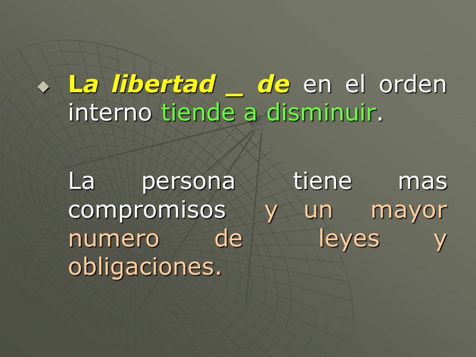 La libertad _ de en el orden interno tiende a disminuir.