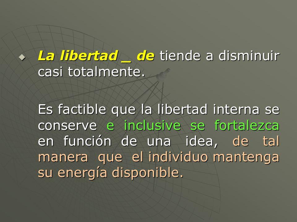 La libertad _ de tiende a disminuir casi totalmente.