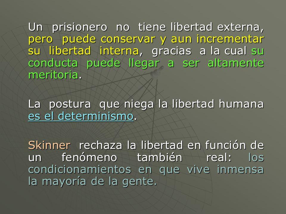 Un prisionero no tiene libertad externa, pero puede conservar y aun incrementar su libertad interna, gracias a la cual su conducta puede llegar a ser altamente meritoria.