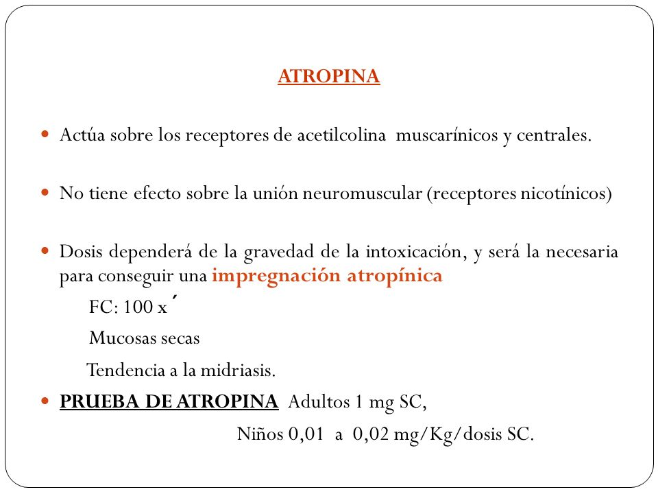 ATROPINA Actúa sobre los receptores de acetilcolina muscarínicos y centrales. No tiene efecto sobre la unión neuromuscular (receptores nicotínicos)