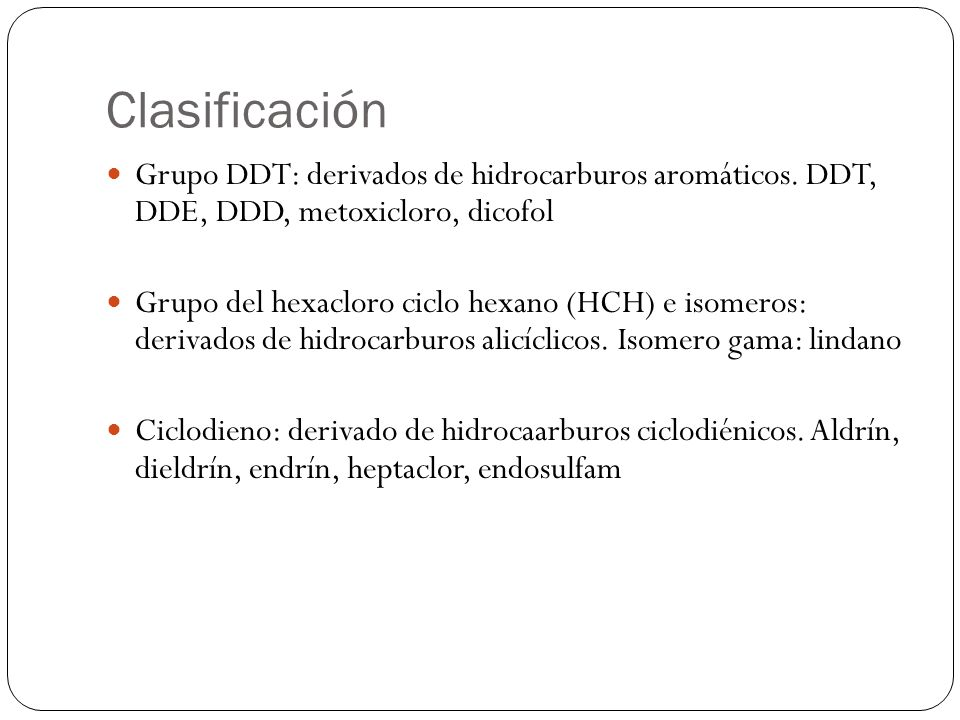 Clasificación Grupo DDT: derivados de hidrocarburos aromáticos. DDT, DDE, DDD, metoxicloro, dicofol.