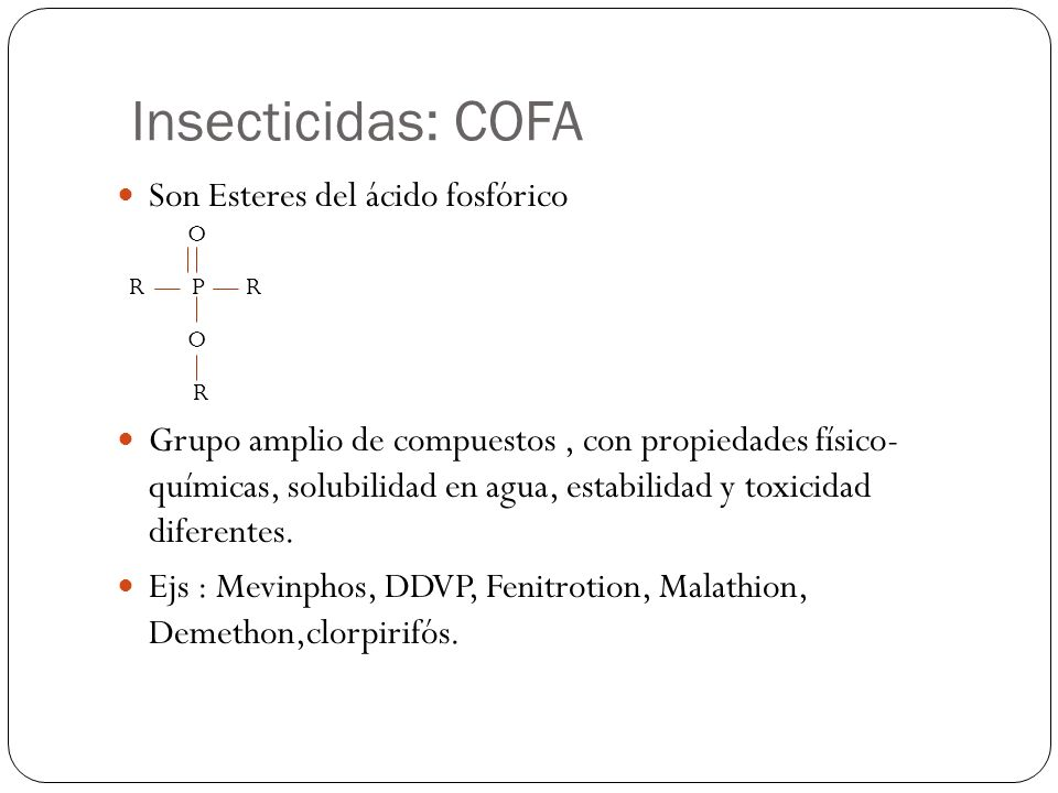 Insecticidas: COFA Son Esteres del ácido fosfórico