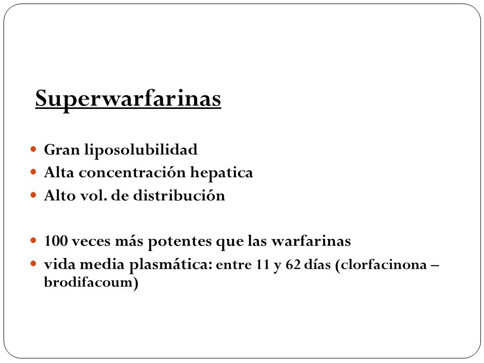 Superwarfarinas Gran liposolubilidad Alta concentración hepatica