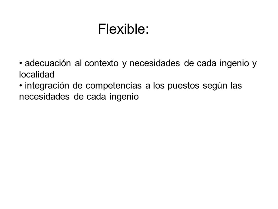 Flexible:adecuación al contexto y necesidades de cada ingenio y localidad.