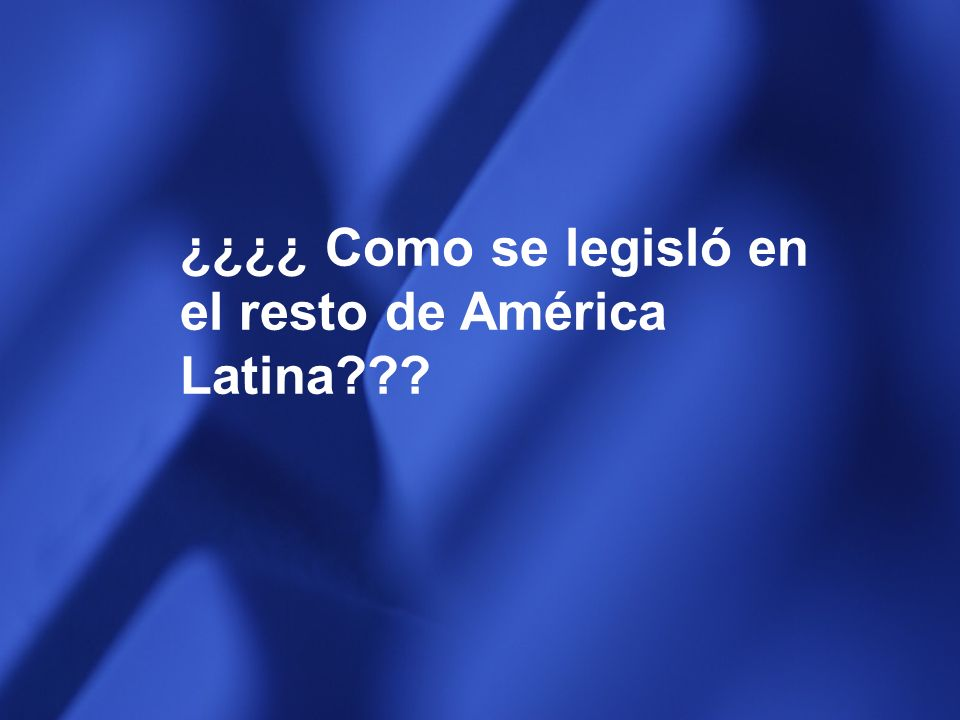 ¿¿¿¿ Como se legisló en el resto de América Latina