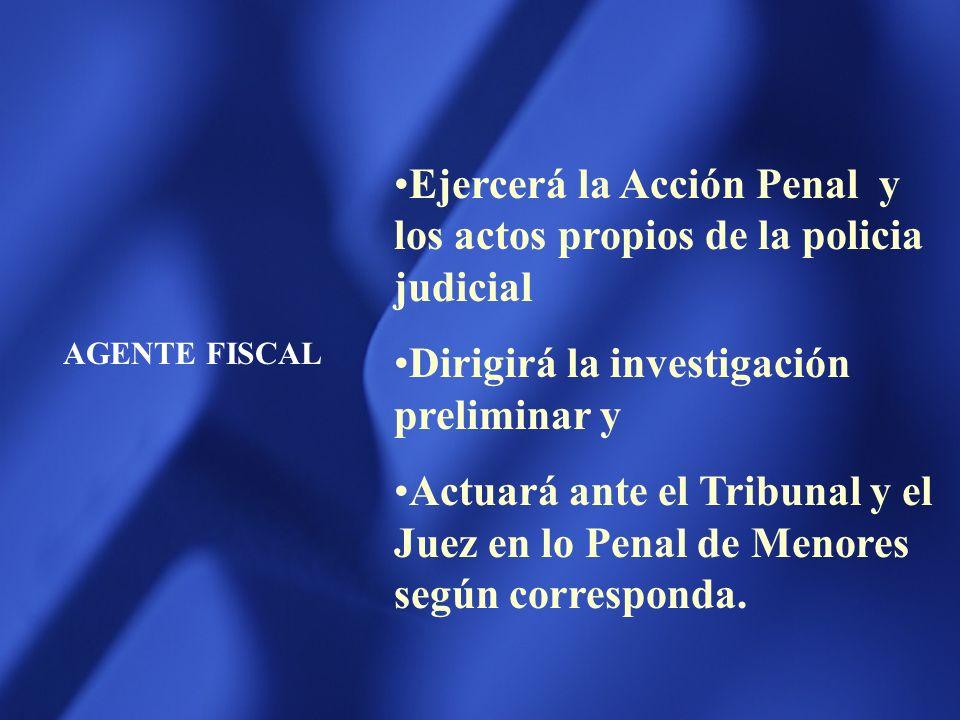Ejercerá la Acción Penal y los actos propios de la policia judicial
