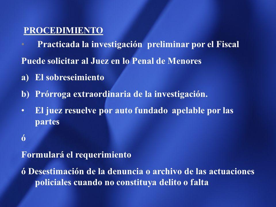 PROCEDIMIENTO Practicada la investigación preliminar por el Fiscal. Puede solicitar al Juez en lo Penal de Menores.