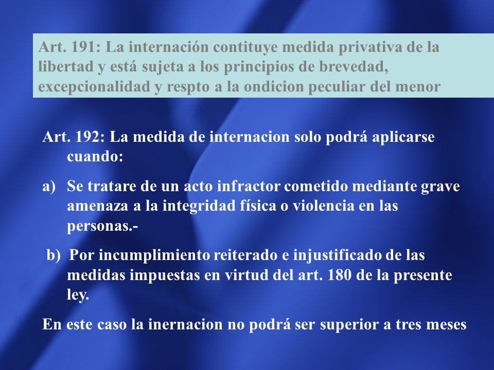 Art. 191: La internación contituye medida privativa de la libertad y está sujeta a los principios de brevedad, excepcionalidad y respto a la ondicion peculiar del menor
