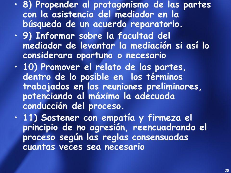 8) Propender al protagonismo de las partes con la asistencia del mediador en la búsqueda de un acuerdo reparatorio.