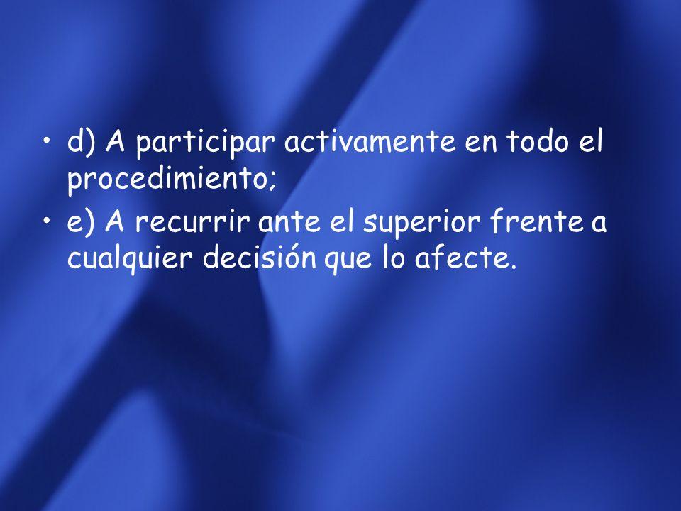 d) A participar activamente en todo el procedimiento;