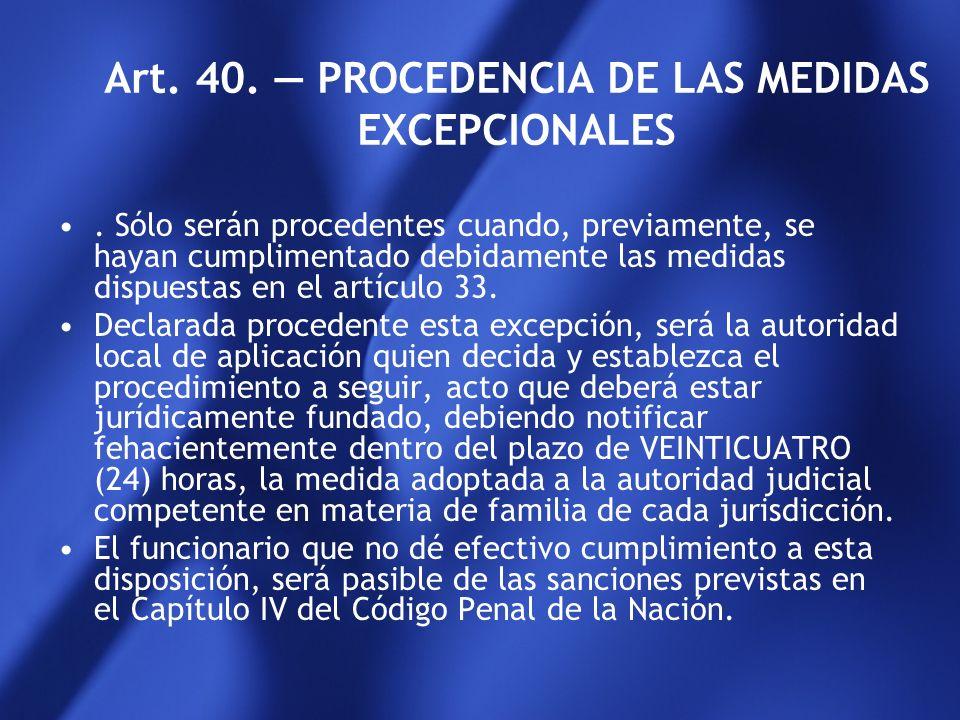 Art. 40. — PROCEDENCIA DE LAS MEDIDAS EXCEPCIONALES