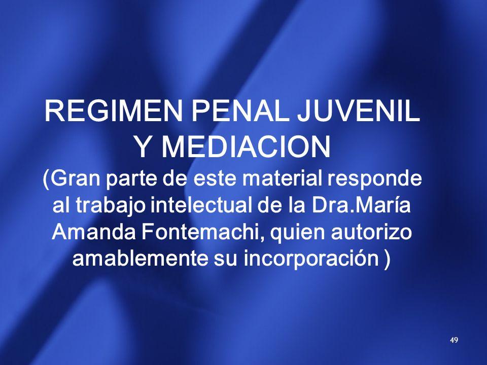 REGIMEN PENAL JUVENIL Y MEDIACION (Gran parte de este material responde al trabajo intelectual de la Dra.María Amanda Fontemachi, quien autorizo amablemente su incorporación )