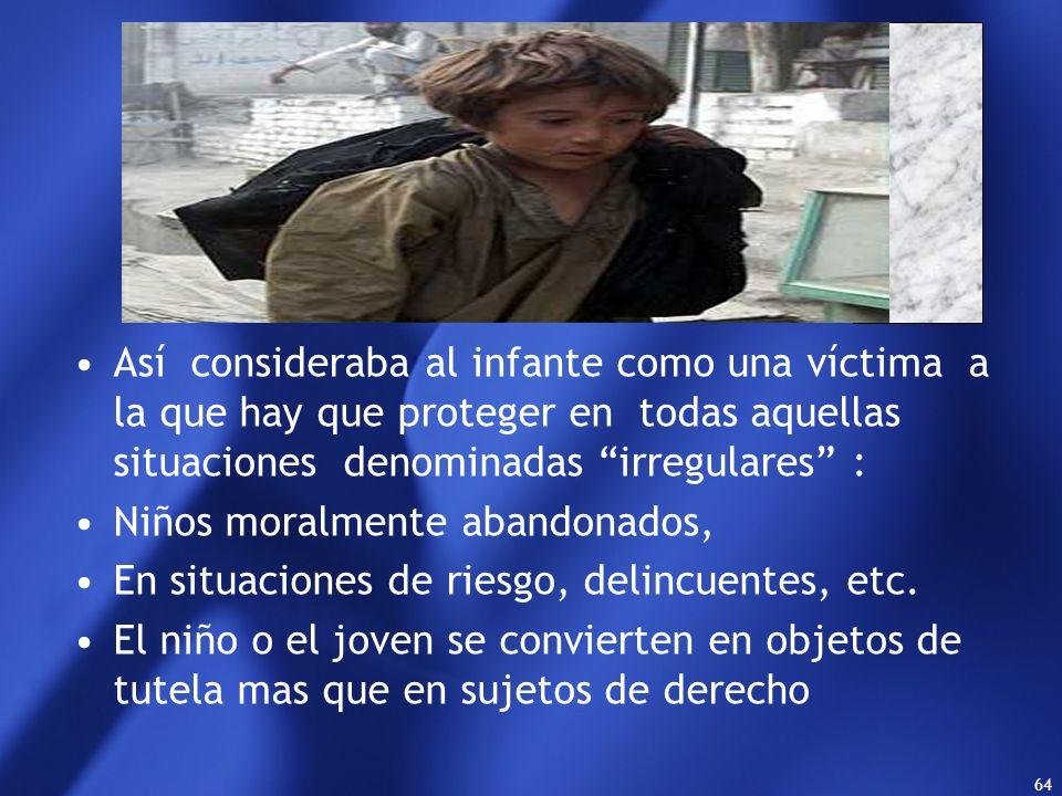 Así consideraba al infante como una víctima a la que hay que proteger en todas aquellas situaciones denominadas irregulares :
