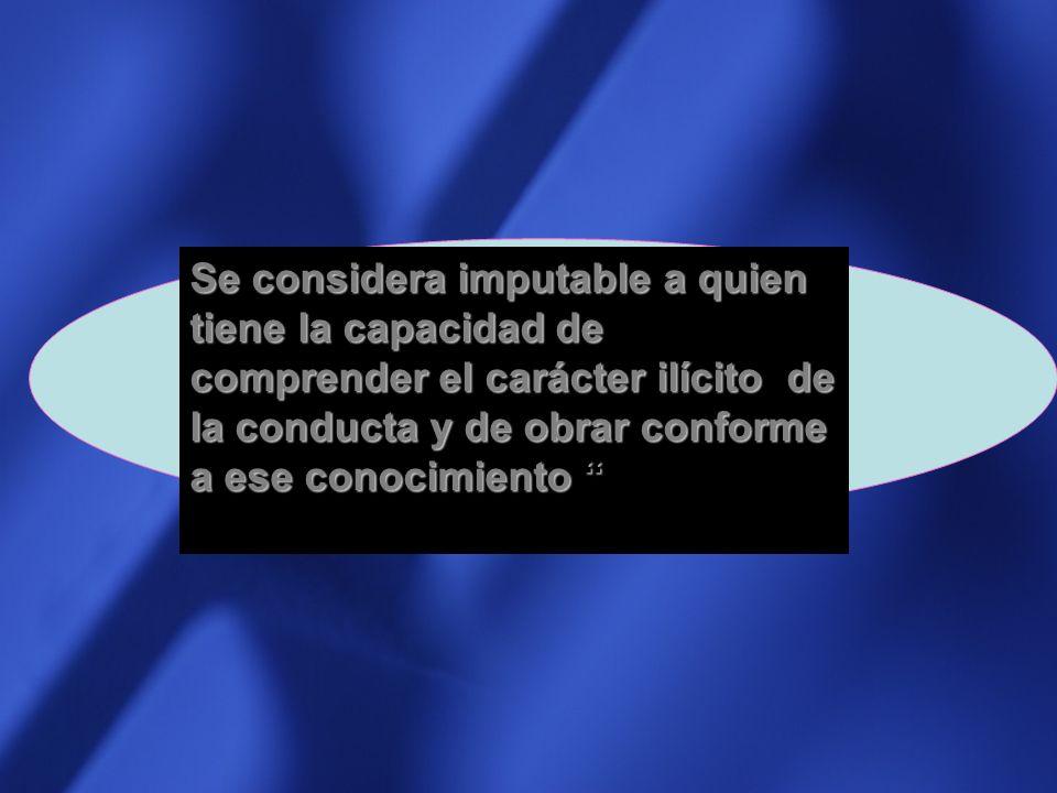 Se considera imputable a quien tiene la capacidad de comprender el carácter ilícito de la conducta y de obrar conforme a ese conocimiento