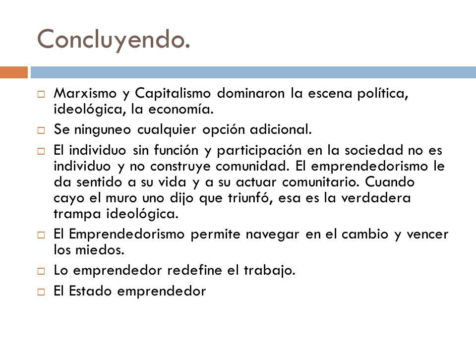 Concluyendo. Marxismo y Capitalismo dominaron la escena política, ideológica, la economía. Se ninguneo cualquier opción adicional.