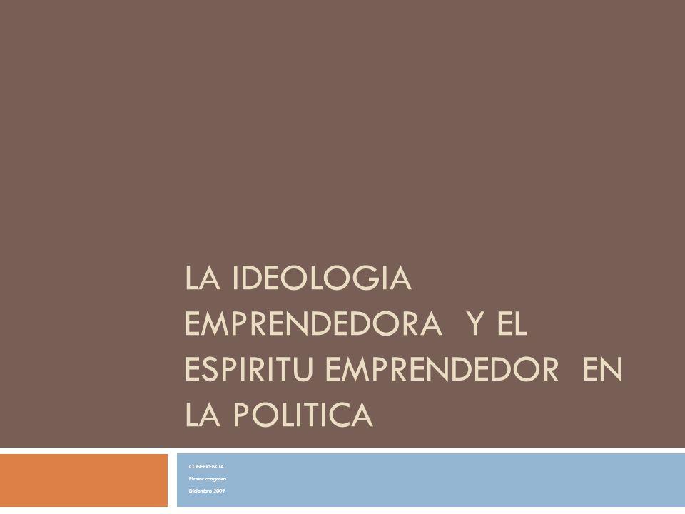 LA IDEOLOGIA EMPRENDEDORA Y EL ESPIRITU EMPRENDEDOR EN LA POLITICA