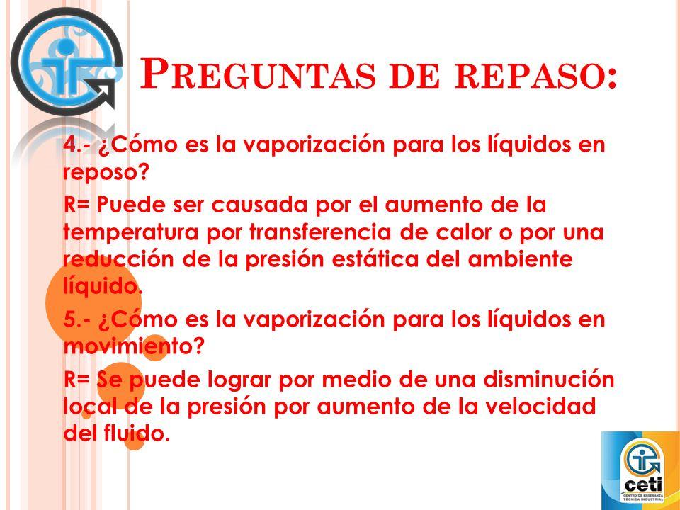 Preguntas de repaso: 4.- ¿Cómo es la vaporización para los líquidos en reposo
