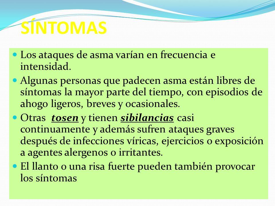 SÍNTOMAS Los ataques de asma varían en frecuencia e intensidad.