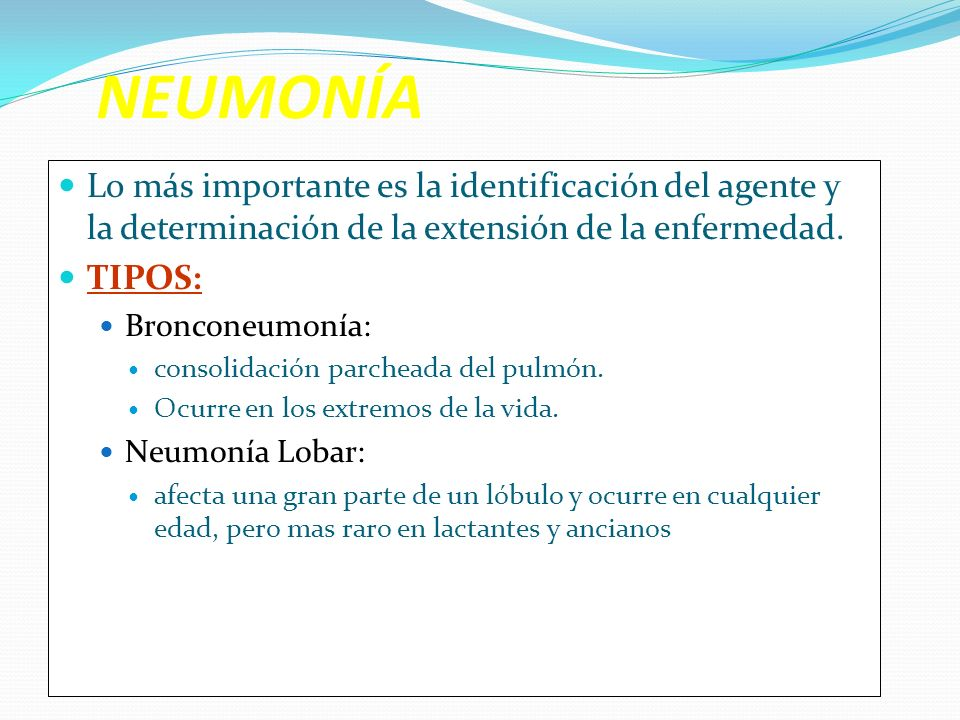 NEUMONÍA Lo más importante es la identificación del agente y la determinación de la extensión de la enfermedad.