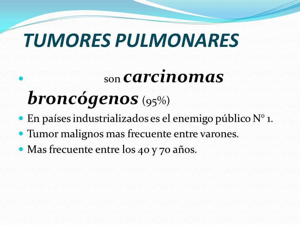 TUMORES PULMONARES La gran mayoría son carcinomas broncógenos (95%)