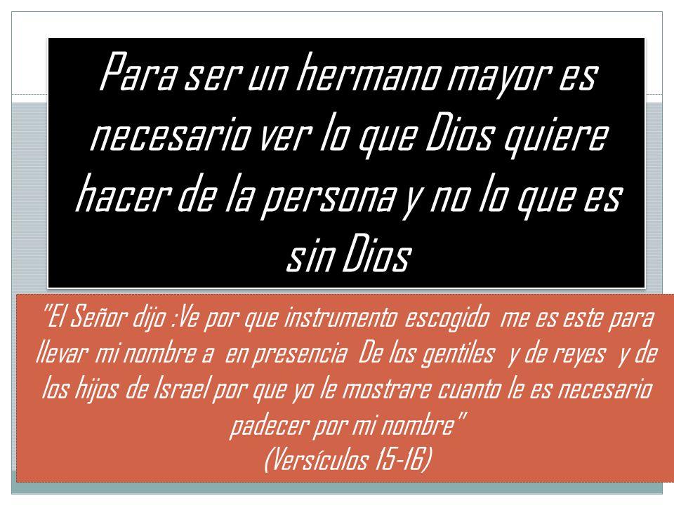 Para ser un hermano mayor es necesario ver lo que Dios quiere hacer de la persona y no lo que es sin Dios