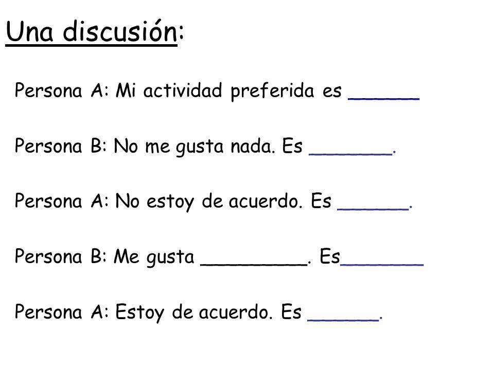 Una discusión: Persona A: Mi actividad preferida es ______