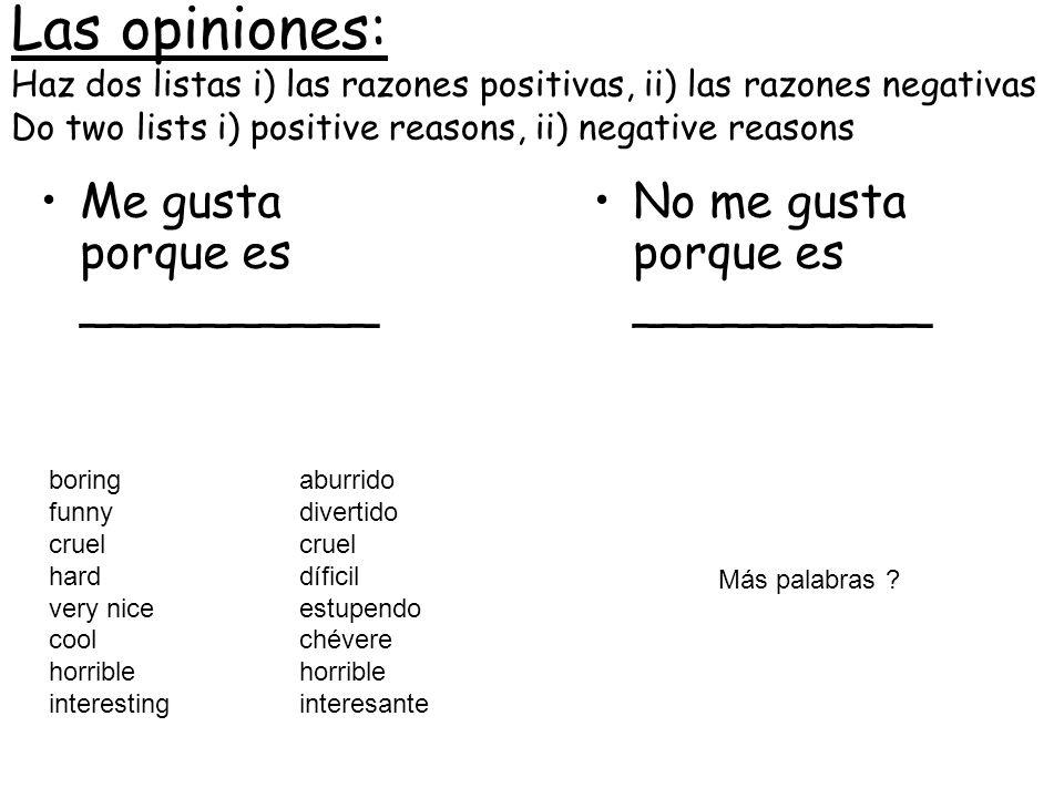 Las opiniones: Haz dos listas i) las razones positivas, ii) las razones negativas Do two lists i) positive reasons, ii) negative reasons
